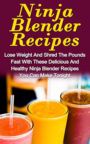 "Ninja Smoothie Recipes For Weight Loss  Cookbooks List The Best Selling ""Smoothies"" Cookbooks"