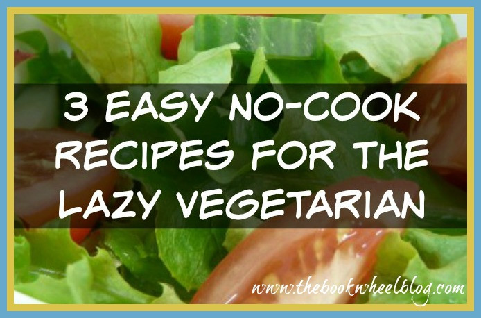 No Cook Vegetarian Recipes  3 Easy No Cook Recipes for the Lazy Ve arian