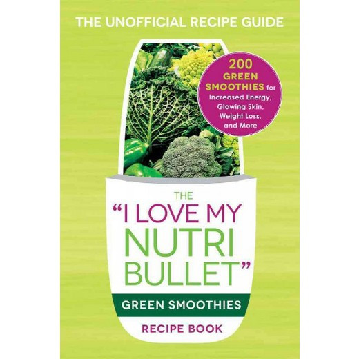 """Nutribullet Smoothie Recipes For Weight Loss  """"I Love My Nutribullet"""" Green Smoothies Recipe Book 200"""