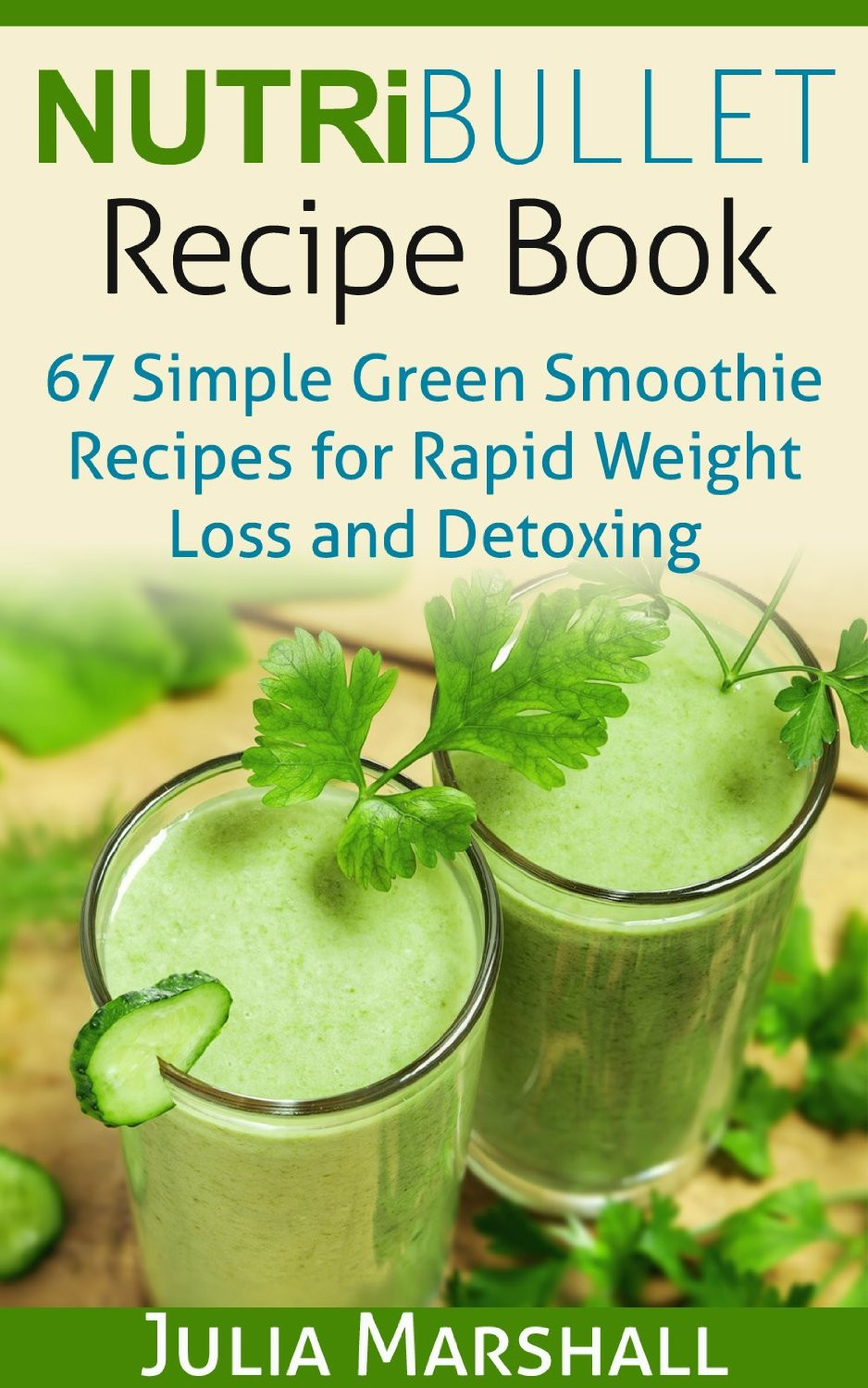 Nutribullet Smoothie Recipes For Weight Loss  NutriBullet Recipe Book 67 Green Smoothie Recipes for