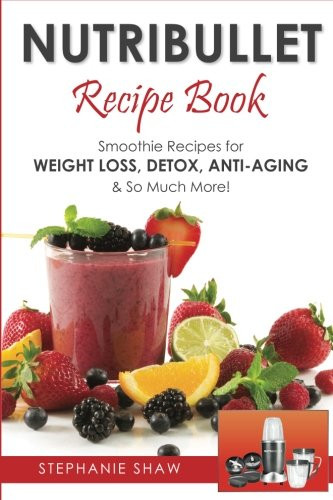 Nutribullet Smoothie Recipes For Weight Loss  Nutribullet Recipe Book Smoothie Recipes for Weight Loss