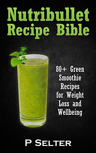 Nutribullet Smoothie Recipes For Weight Loss  Recipes For Nutribullet For Weight Loss drinknews