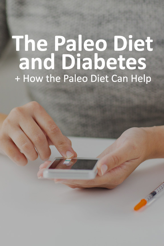 Paleo Diet For Diabetics  Paleo and Diabetes 5 Reasons the Paleo Diet Can Help