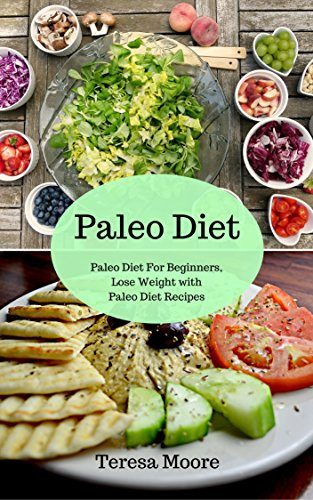 Paleo Diet Weight Loss Recipes  Paleo Diet Paleo Diet For Beginners Lose Weight with