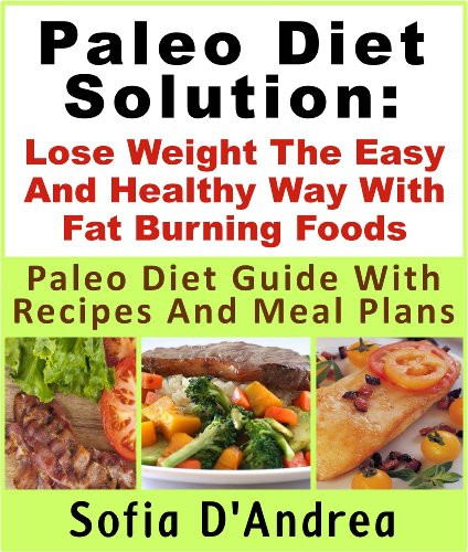 Paleo Diet Weight Loss Recipes  Paleo Diet Solution Lose Weight The Easy And Healthy Way
