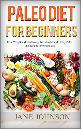 Paleo Diet Weight Loss Recipes  Paleo Diet for Beginners Lose Weight and Start Living the