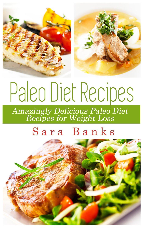 Paleo Diet Weight Loss Recipes  Paleo Diet Recipes Amazingly Delicious Paleo Diet Recipes