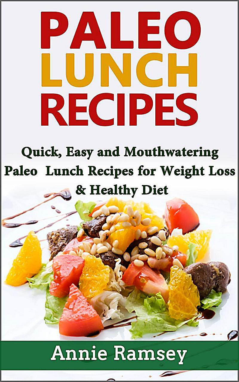 Paleo Diet Weight Loss Recipes  Paleo Lunch Recipes Quick Easy and Mouthwatering Paleo