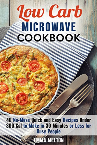 Quick And Easy Low Carb Recipes  Borrow Low Carb Microwave Cookbook 40 No Mess Quick and