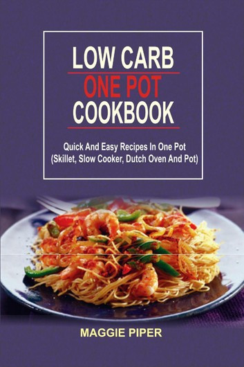 Quick And Easy Low Carb Recipes  Low Carb e Pot Cookbook Quick And Easy Recipes In e
