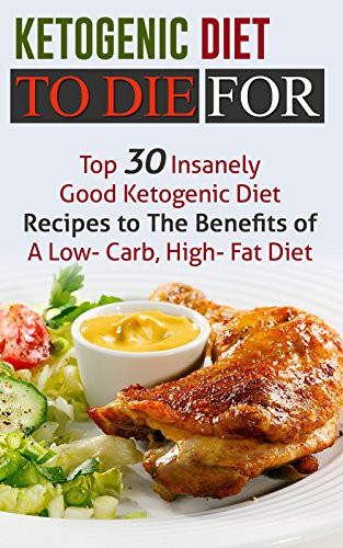 Recipes For Low Fat Diets  Ketogenic Diet To Die For Top 30 Insanely Good Ketogenic