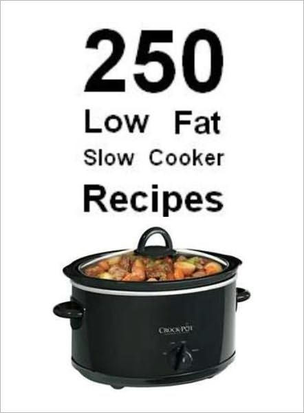 Slow Cooker Low Fat Recipes  250 Low Fat Slow Cooker Recipes by M&M Pubs