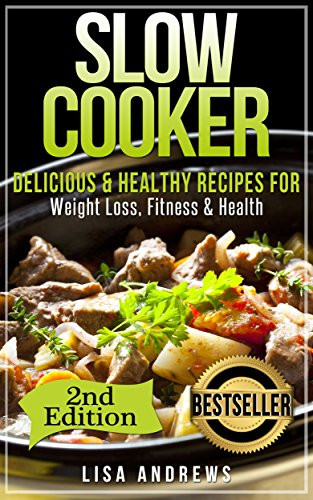 Slow Cooker Recipes For Weight Loss  Slow Cooker Delicious & Healthy Recipes for Weight Loss