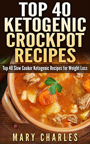 Slow Cooker Recipes For Weight Loss  eBook Top 40 Ketogenic Crockpot Recipes Top 40 slow