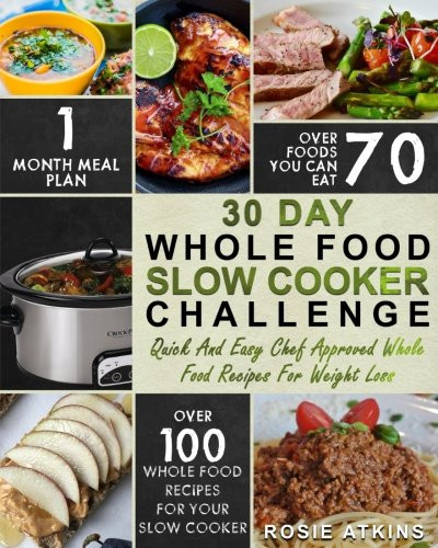 Slow Cooker Recipes For Weight Loss  30 Day Whole Food Slow Cooker Challenge Whole Food
