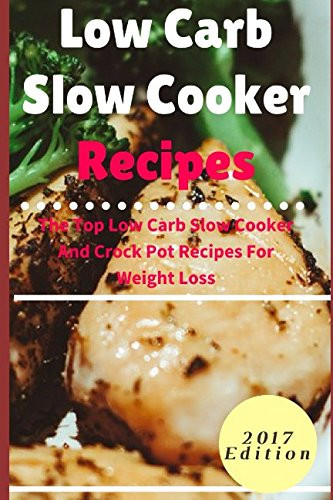 Slow Cooker Recipes For Weight Loss  Low Carb Slow Cooker Recipes The Top Low Carb Slow Cooker