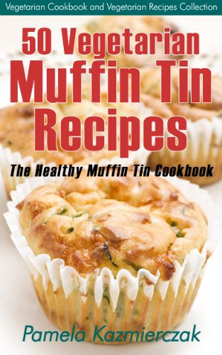 Vegetarian Muffin Tin Recipes  Great Ideas for Healthy Breakfast Muffins