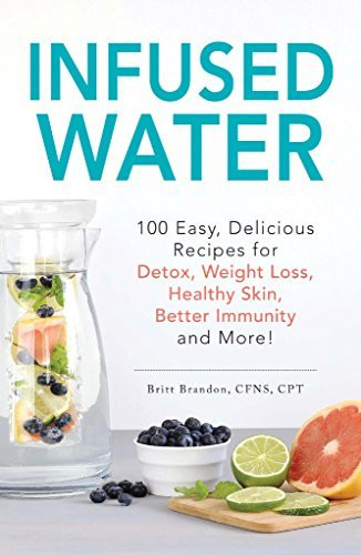 Water Infusion Recipes For Weight Loss  Infused Water 100 Easy Delicious Recipes for Detox