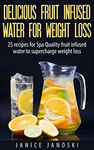 Water Infusion Recipes For Weight Loss  Delicious Fruit Infused Water for Weight Loss 25 recipes