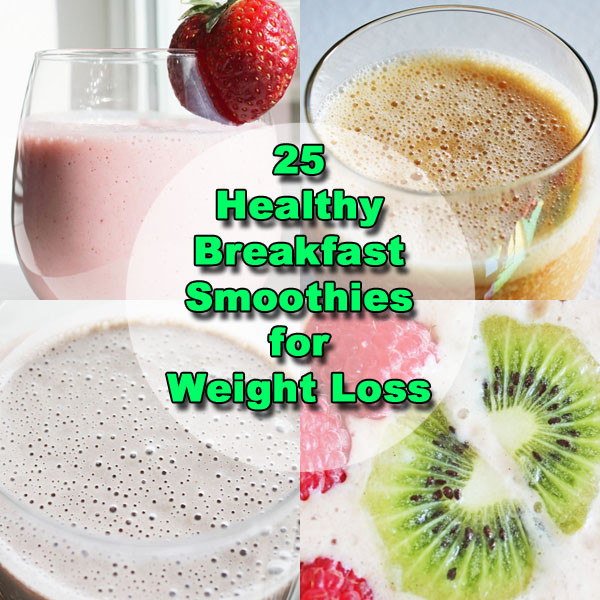 Weight Loss Breakfast Smoothies  25 Breakfast Smoothie Recipes for Weight Loss