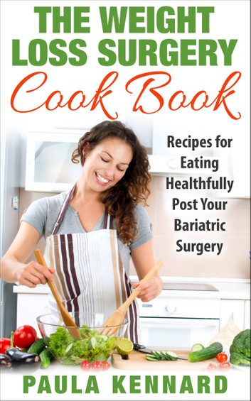 Weight Loss Surgery Recipes  The Weight Loss Surgery Cook Book Recipes for Eating