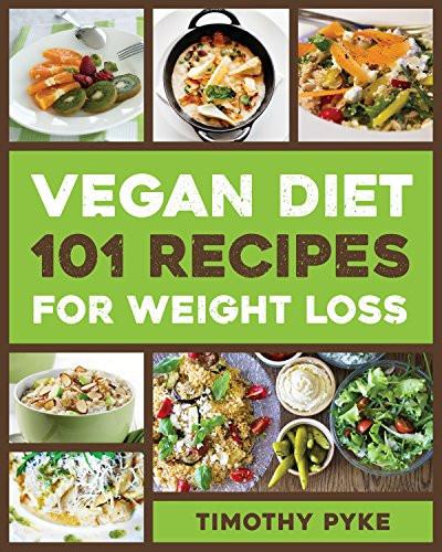 Weight Loss Vegan Recipes  4 Best Vegan Diet and Weight Loss Cookbooks