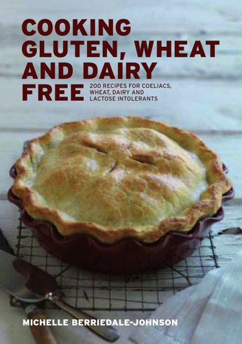 Wheat And Dairy Free Recipes  Cooking Gluten Wheat and Dairy Free eBook by Michelle