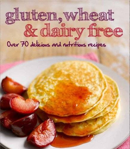 Wheat And Dairy Free Recipes  Gluten Wheat & Dairy Free Over 70 Delicious and