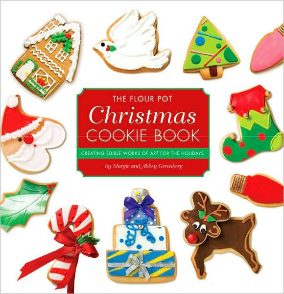 Christmas Cookies Book  The Flour Pot Christmas Cookie Book Creating Edible Works