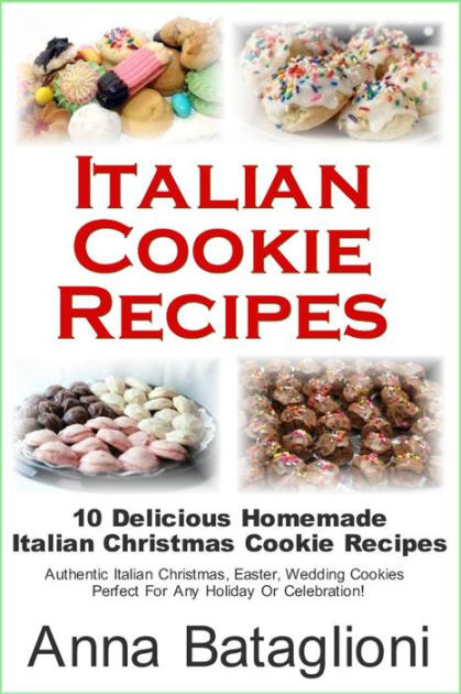 Christmas Cookies Book  Italian Cookie Recipes 10 Delicious Homemade Italian
