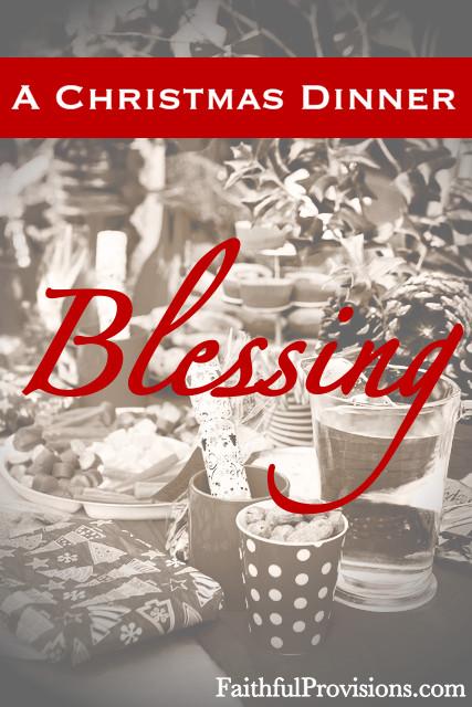 Christmas Dinner Prayer  A Christmas Dinner Blessing Faithful Provisions