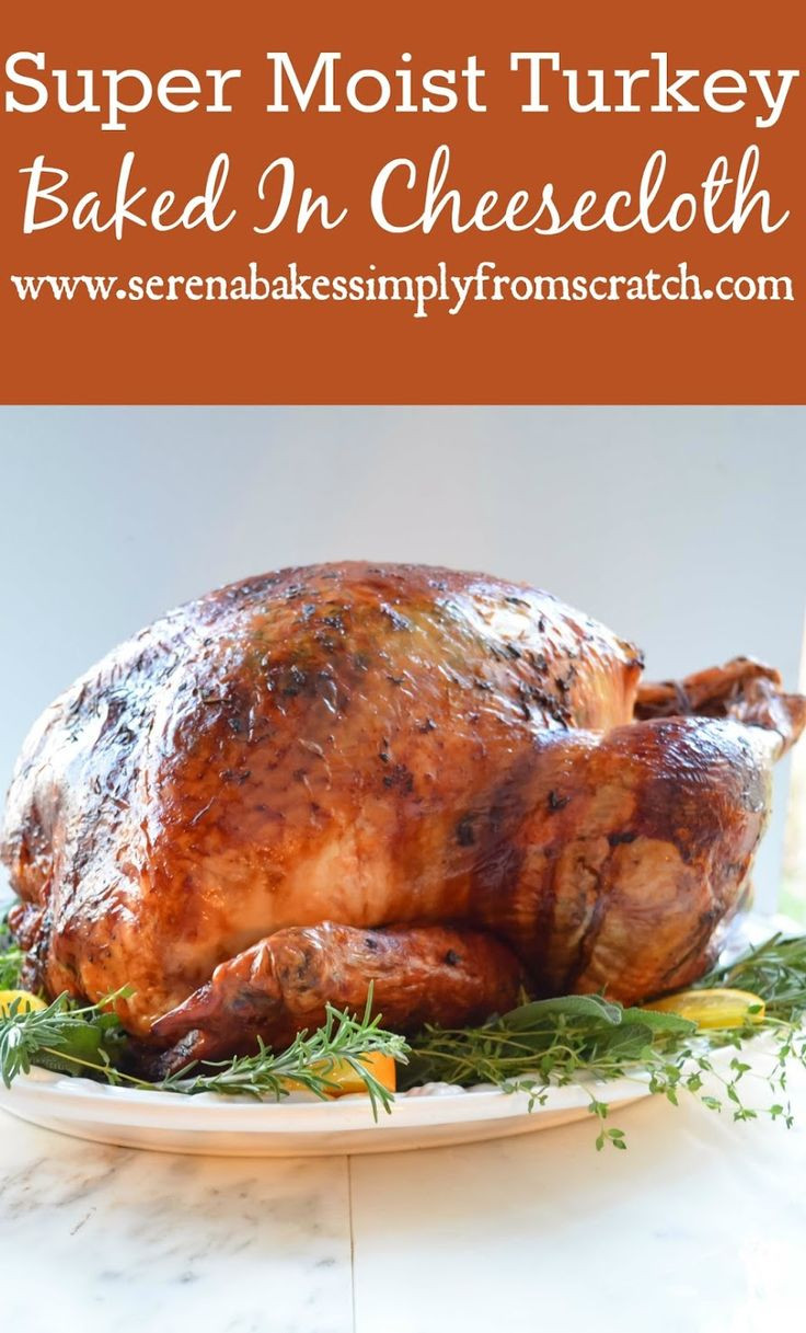 Moist Thanksgiving Turkey Recipe  Super juicy turkey baked in cheesecloth and white wine