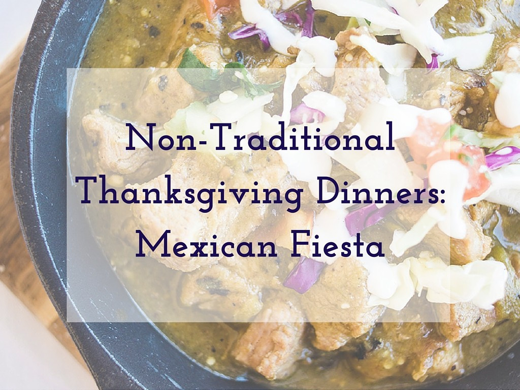 Non Traditional Thanksgiving Dinner  Non Traditional Thanksgiving Dinners Mexican Fiesta
