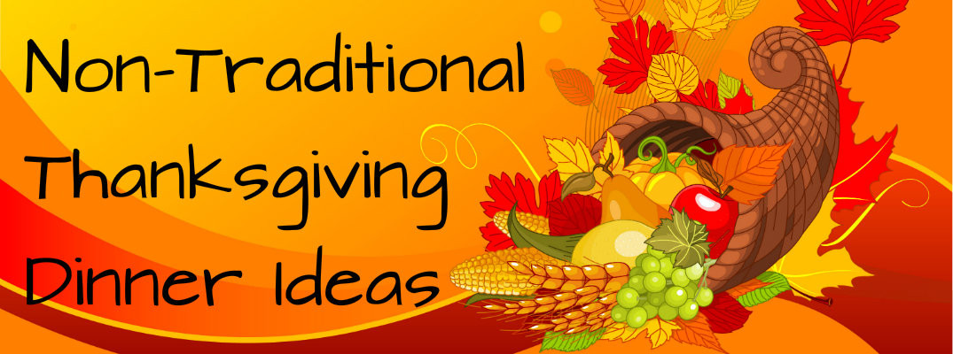 Non Traditional Thanksgiving Dinner  Non Traditional Thanksgiving Dinner Menu Ideas