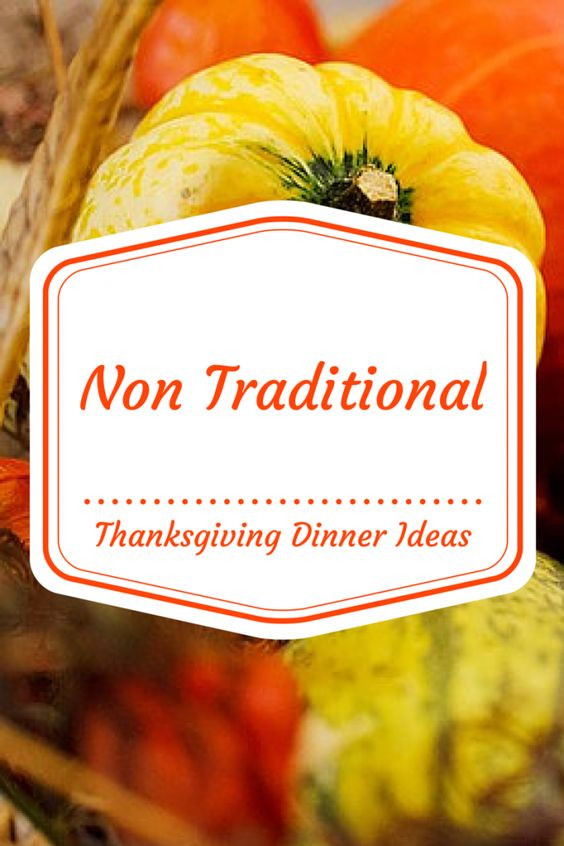 Non Traditional Thanksgiving Dinner  Traditional We and Thoughts on Pinterest