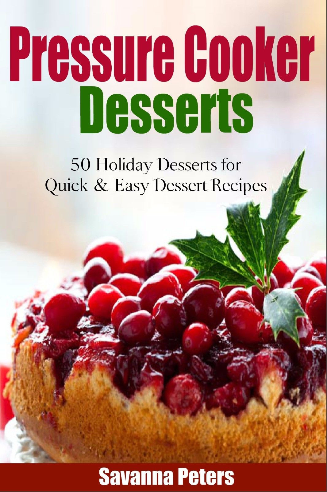 Quick And Easy Christmas Desserts  Pressure Cooker Desserts 50 Holiday Dessert Recipes For