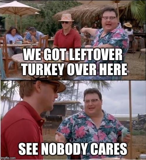 Thanksgiving Leftovers Meme  jurassic park Imgflip