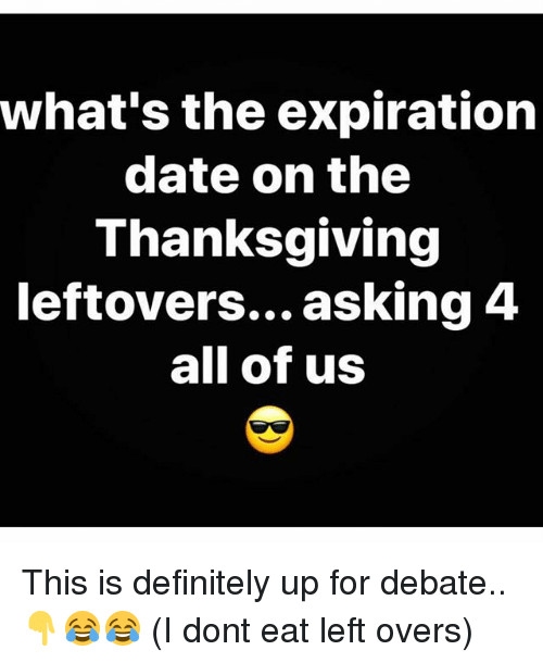 Thanksgiving Leftovers Meme  What s the Expiration Date on the Thanksgiving Leftovers