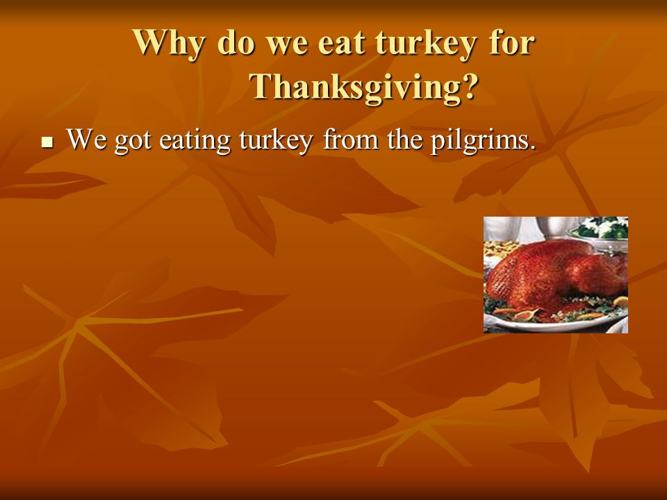 Why Do We Eat Turkey On Thanksgiving  Thanksgiving Holiday Project Part 2 ppt video online