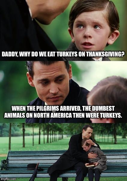 Why Do We Eat Turkey On Thanksgiving  Finding Neverland Meme Imgflip