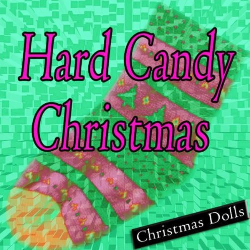 You Tube Hard Candy Christmas  Hard Candy Christmas by Christmas Dolls on Amazon Music